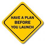 Have a plan before you launch